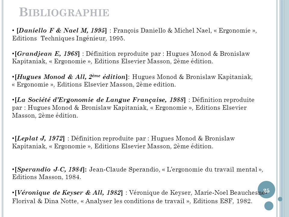Bibliographie [Daniello F & Nael M, 1995] : François Daniello & Michel Nael, « Ergonomie », Editions Techniques Ingénieur, 1995.